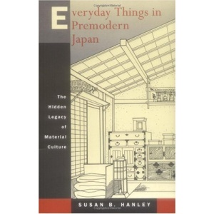 Everyday Things in Premodern Japan: The Hidden Legacy of Material Culture