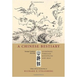 A Chinese Bestiary: Strange Creatures from the Guideways Through Mountains and Seas (A Philip E. Lilienthal book in Asian studies)