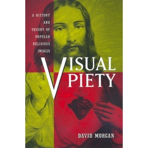 Visual Piety: History and Theory of Popular Religious Images: A History and Theory of Popular Religious Images