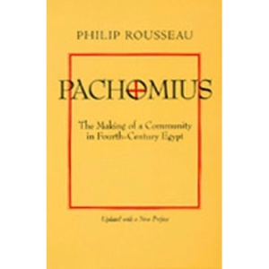 Pachomius: The Making of a Community in Fourth-century Egypt (The Transformation of the Classical Heritage)