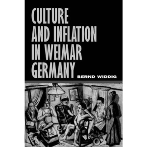 Culture and Inflation in Weimar Germany (Weimar & Now: German Cultural Criticism)