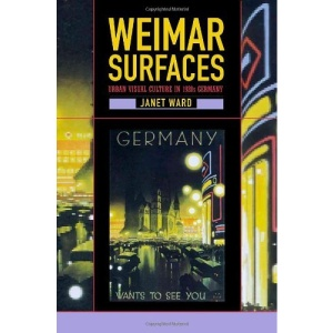 Weimar Surfaces: Urban Visual Culture in 1920s Germany (Weimar & Now: German Cultural Criticism)
