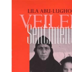Veiled Sentiments: Updated with a New Preface: Honor and Poetry in a Bedouin Society