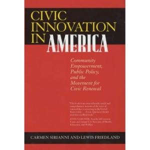 Civic Innovation in America: Community Empowerment, Public Policy and the Movement for Civic Renewal
