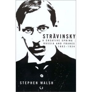 Stravinsky: A Creative Spring, Russia and France 1882-1934