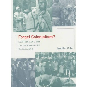 Forget Colonialism?: Sacrifice and the Art of Memory in Madagascar: 1 (Ethnographic Studies in Subjectivity)