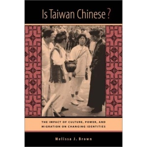 Is Taiwan Chinese?: The Impact of Culture, Power, and Migration on Changing Identities (Berkeley Series in Interdisciplinary Studies of China)