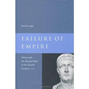 Failure of Empire: Valens and the Roman State in the Fourth Century A.D. (Transformation of the Classical Heritage)