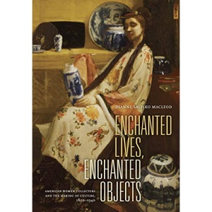 Enchanted Lives, Enchanted Objects: American Women Collectors and the Making of Culture, 1800-1940