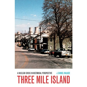 Three Mile Island: A Nuclear Crisis in Historical Perspective