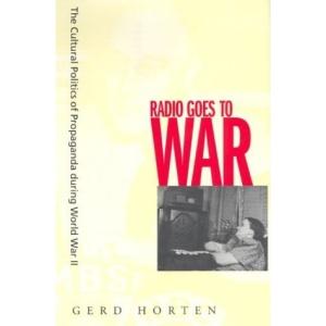 Radio Goes to War: The Cultural Politics of Propaganda during World War II