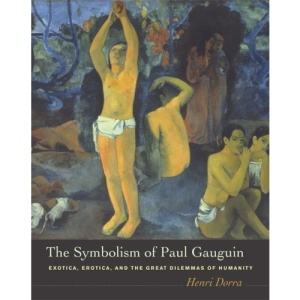 The Symbolism of Paul Gauguin: Erotica, Exotica, and the Great Dilemmas of Humanity