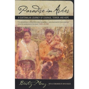 Paradise in Ashes: A Guatemalan Journey of Courage, Terror, and Hope (California Series in Public Anthropology)