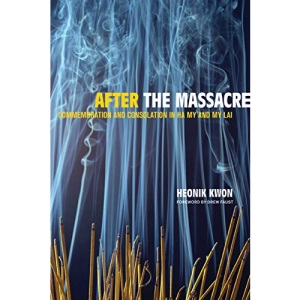 After the Massacre: Commemoration and Consolation in Ha My and My Lai (Asia: Local Studies/ Global Themes)