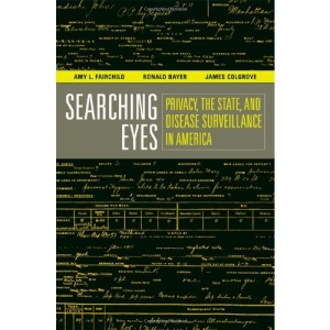 Searching Eyes: Privacy, the State, and Disease Surveillance in America (California/ Milbank Books on Health & the Public)