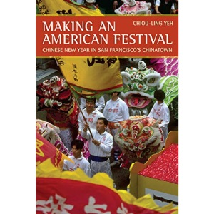 Making an American Festival: Chinese New Year in San Francisco's Chinatown