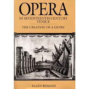 Opera in 17th Century Venice: The Creation of a Genre (Centennial Books)