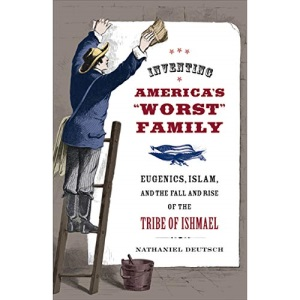 Inventing America's Worst Family: Eugenics, Islam, and the Fall and Rise of the Tribe of Ishmael