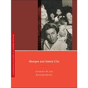 Weegees and Naked City (Defining Moments in American Photography)