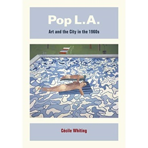 Pop L.A. Art and the City in the 1960s: Art and the City in the 1960's