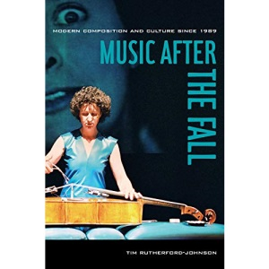 Music After the Fall: Modern Composition and Culture Since 1989
