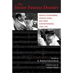 The Doctor Faustus Dossier: Arnold Schoenberg, Thomas Mann, and Their Contemporaries, 1930-1951: 22 (California Studies in 20th-Century Music)