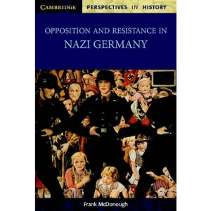 Opposition and Resistance in Nazi Germany (Cambridge Perspectives in History)