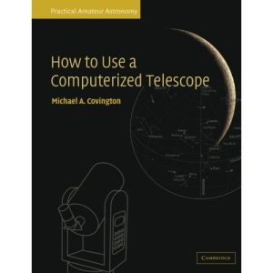 Practical Amateur Astronomy 2 Volume Paperback Set: How to Use a Computerized Telescope: Practical Amateur Astronomy Volume 1