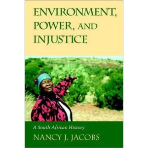 Environment, Power, and Injustice: A South African History (Studies in Environment and History)