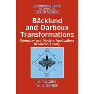 Bäcklund and Darboux Transformations: Geometry and Modern Applications in Soliton Theory: 30 (Cambridge Texts in Applied Mathematics, Series Number 30)