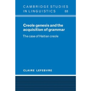 Creole Genesis and the Acquisition of Grammar: The Case of Haitian Creole (Cambridge Studies in Linguistics)