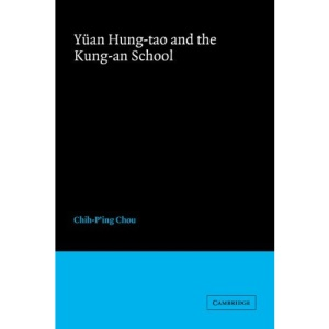 Yüan Hung-tao and the Kung-an School (Cambridge Studies in Chinese History, Literature and Institutions)
