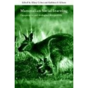Mammalian Social Learning: Comparative and Ecological Perspectives (Symposia of the Zoological Society of London)