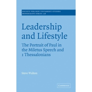 Leadership and Lifestyle: The Portrait of Paul in the Miletus Speech and 1 Thessalonians (Society for New Testament Studies Monograph Series)
