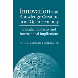 Innovation and Knowledge Creation in an Open Economy: Canadian Industry and International Implications
