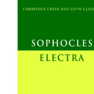 Sophocles: Electra (Cambridge Greek and Latin Classics)