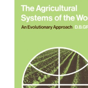 The Agricultural Systems of the World: An Evolutionary Approach (Cambridge Geographical Studies)