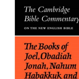 The Books of Joel, Obadiah, Jonah, Nahum, Habakkuk and Zephaniah (Cambridge Bible Commentaries on the Old Testament)