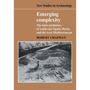 Emerging Complexity: The Later Prehistory of South-East Spain, Iberia and the West Mediterranean (New Studies in Archaeology)
