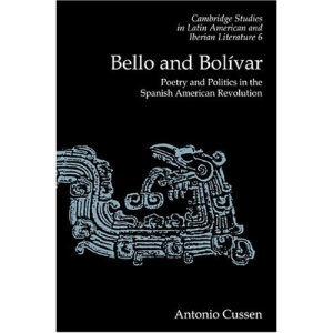 Bello and Bolívar: Poetry and Politics in the Spanish American Revolution (Cambridge Studies in Latin American and Iberian Literature)