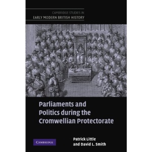 Parliaments and Politics during the Cromwellian Protectorate (Cambridge Studies in Early Modern British History)