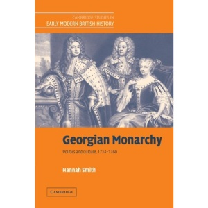 Georgian Monarchy: Politics and Culture, 1714-1760 (Cambridge Studies in Early Modern British History)