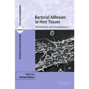 Bacterial Adhesion to Host Tissues: Mechanisms and Consequences (Advances in Molecular and Cellular Microbiology)