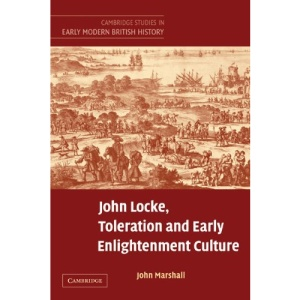 John Locke, Toleration and Early Enlightenment Culture (Cambridge Studies in Early Modern British History)