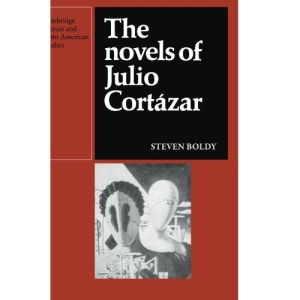 The Novels of Julio Cortazar (Cambridge Iberian and Latin American Studies)