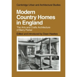 Modern Country Homes in England: The Arts and Crafts Architecture of Barry Parker (Cambridge Urban and Architectural Studies)