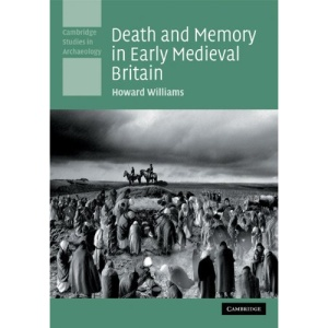 Death and Memory in Early Medieval Britain (Cambridge Studies in Archaeology)