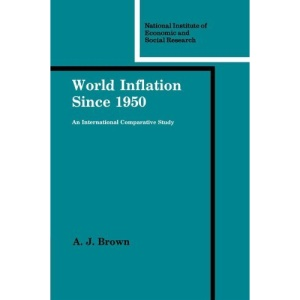 World Inflation since 1950: An International Comparative Study (National Institute of Economic and Social Research Economic and Social Studies)