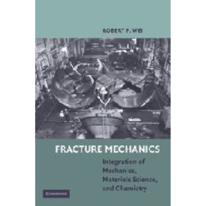 Fracture Mechanics: Integration of Mechanics, Materials Science and Chemistry