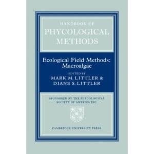 Handbook of Phycological Methods: Volume 4: Ecological Field Methods: Macroalgae: Ecological Field Methods - Macroalgae Vol 4
